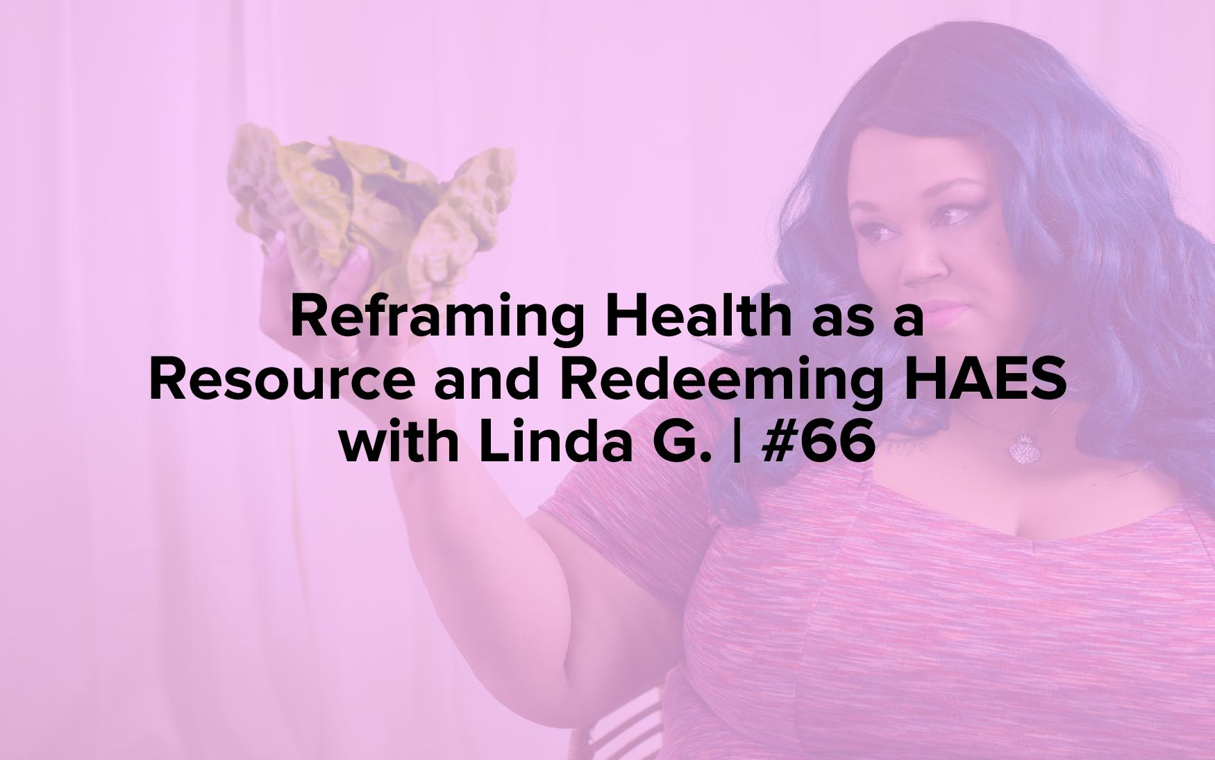 "Image text reads, ""Reframing Health as a Resource and Redeeming HAES with Linda G. 
