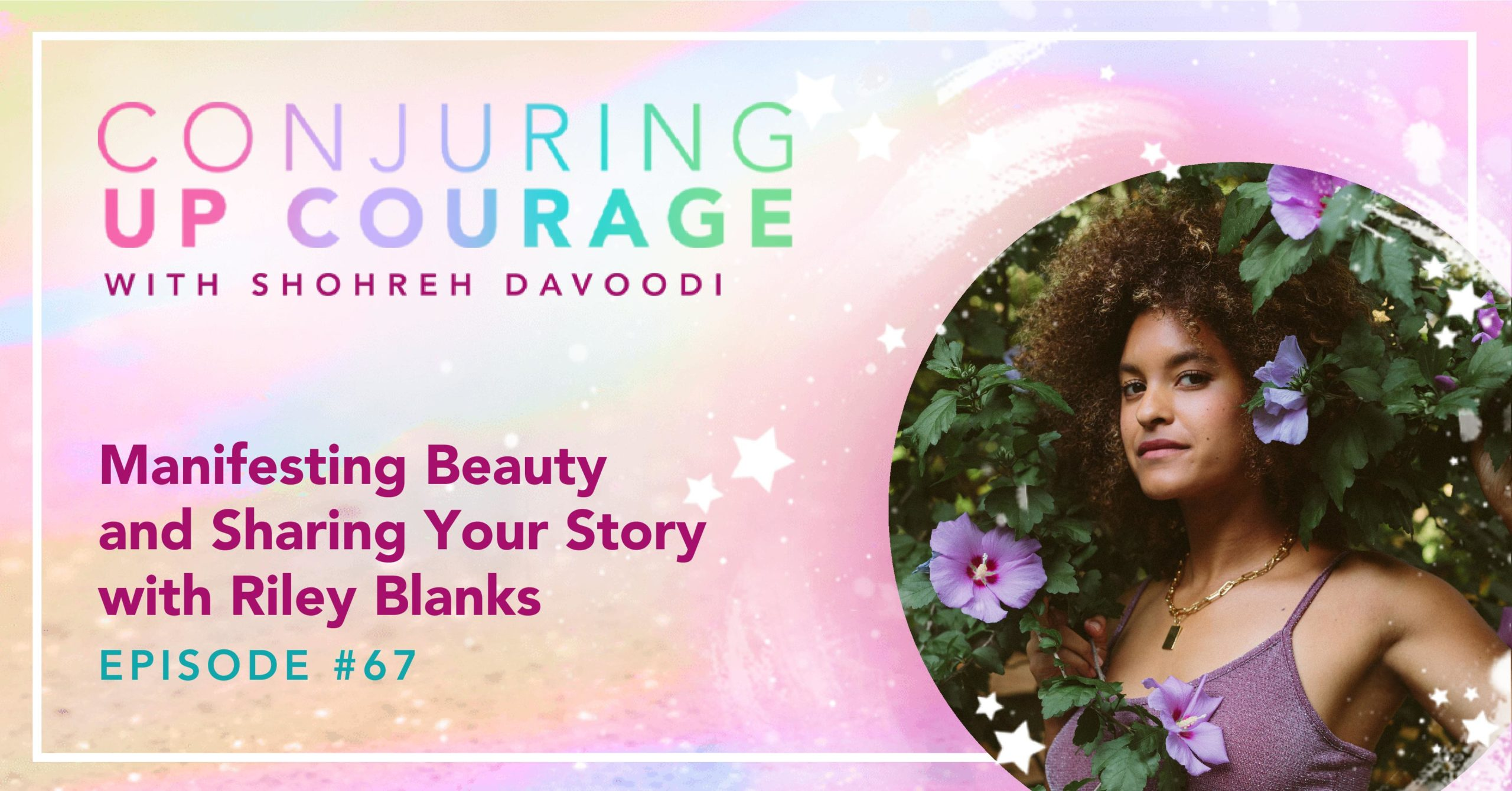 """The Conjuring Up Courage logo, a photo of Riley, and the words, """"Manifesting Beauty and Sharing Your Story with Riley Blanks Episode #67"""""""