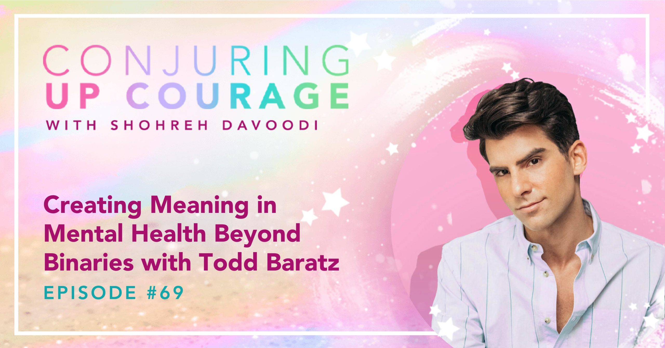 """The Conjuring Up Courage logo, a photo of Todd, and the words, """"Creating Meaning in Mental Health Beyond Binaries with Todd Baratz Episode #69"""""""