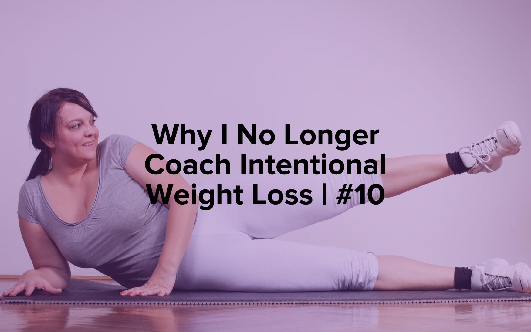 "Image text reads, ""Why I No Longer Coach Intentional Weight Loss 