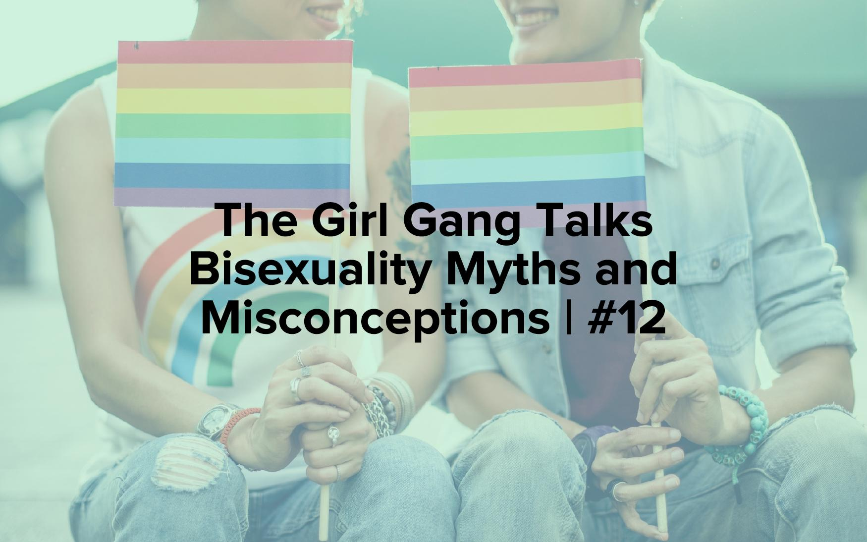 "Image text reads, ""The Girl Gang Talks Bisexuality Myths and Misconceptions 