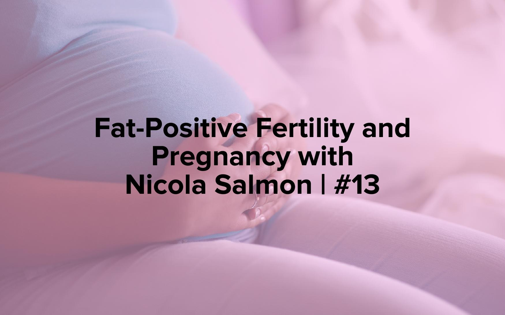 "Image text reads, ""Fat-Positive Fertility and Pregnancy with Nicola Salmon 