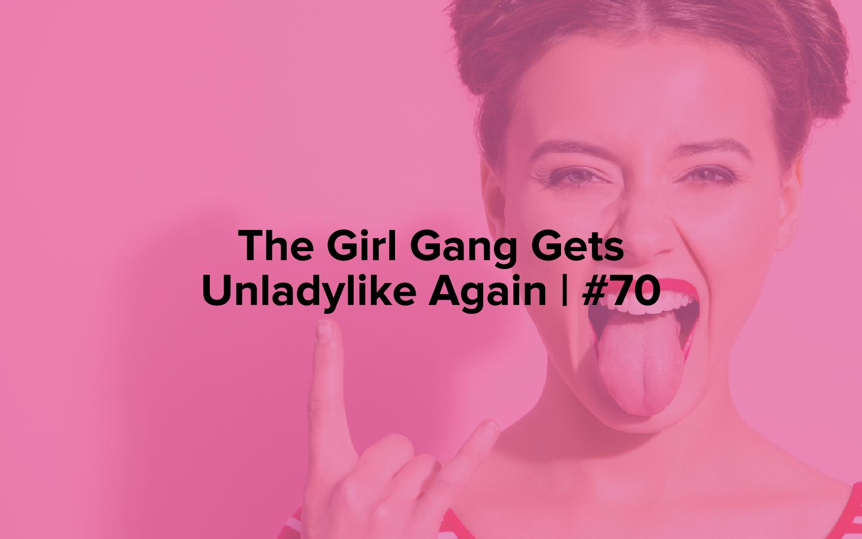 "Image text reads, ""The Girl Gang Gets Unladylike Again 