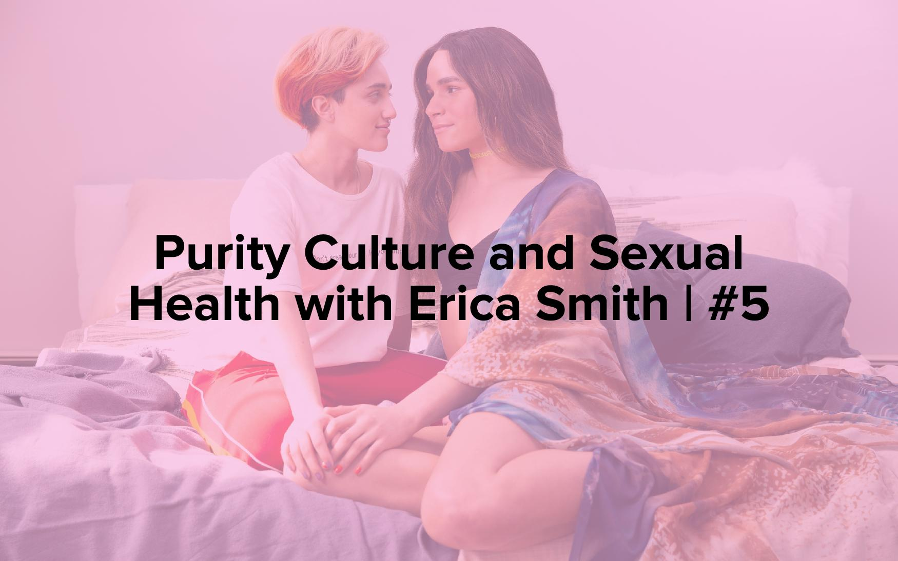"Image text reads, ""Purity Culture and Sexual Health with Erica Smith 