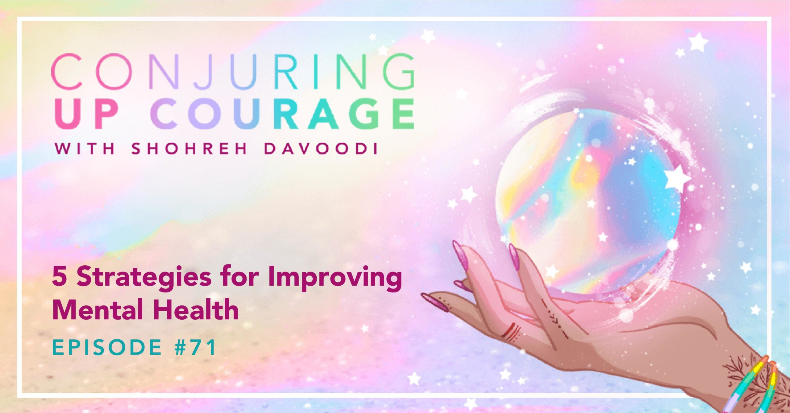 """The Conjuring Up Courage logo, a hand holding a rainbow pastel crystal ball, and the words, """"5 Strategies for Improving Mental Health Episode #71"""""""