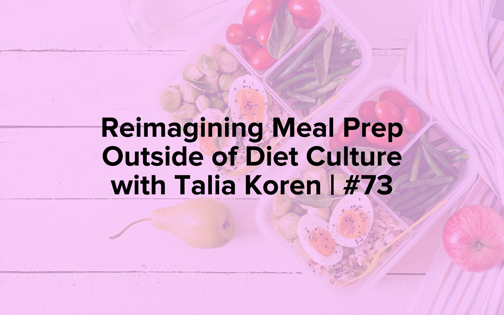Reimagining Meal Prep Outside of Diet Culture with Talia Koren | #73