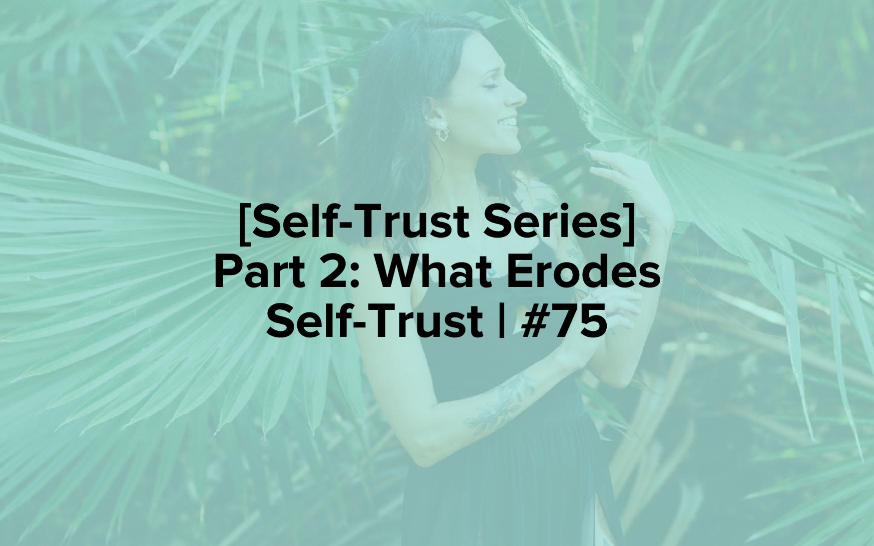 "The words, ""[Self-Trust Series] Part 2: What Erodes Self-Trust 