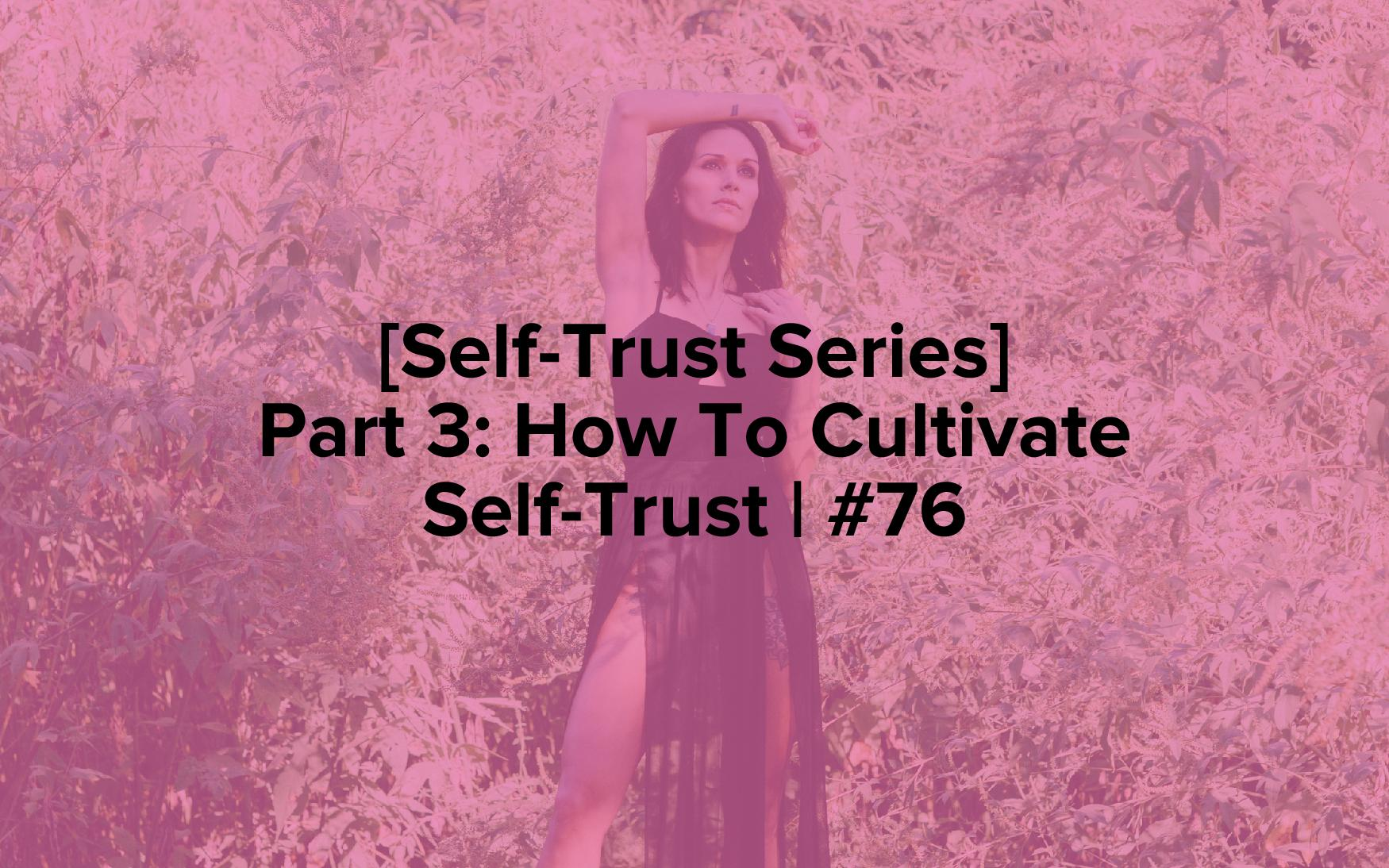 """The words """"[Self-Trust Series] Part 3: How To Cultivate Self-Trust 