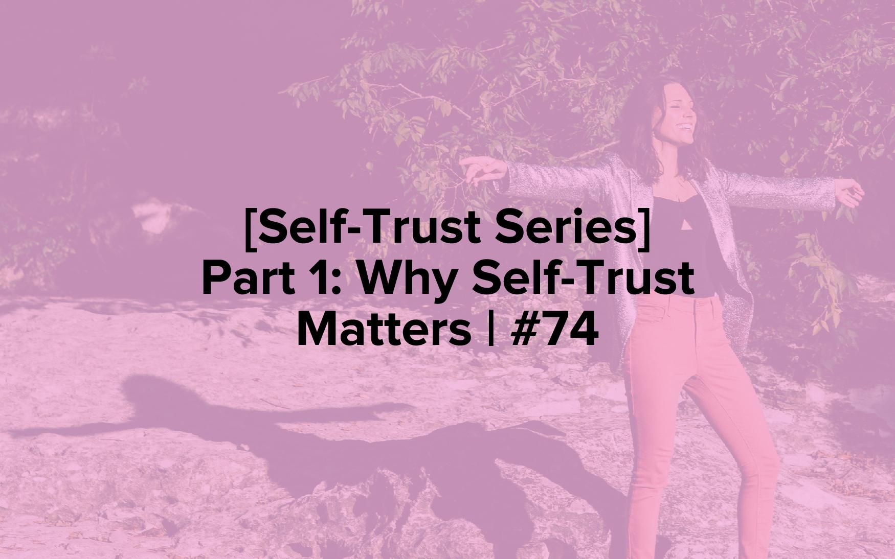 """The words, """"[Self-Trust Series] Part 1: Why Self-Trust Matters 