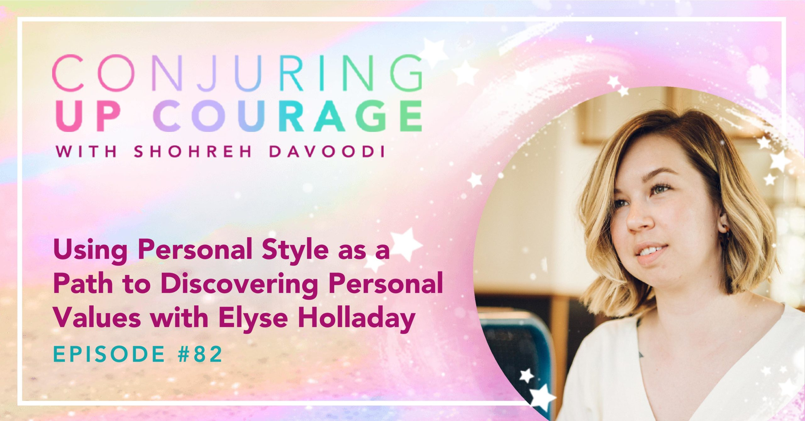 "The Conjuring Up Courage logo, a photo of Elyse, and the words, ""Using Personal Style as a Path to Discovering Personal Values with Elyse Holladay Episode #82"""
