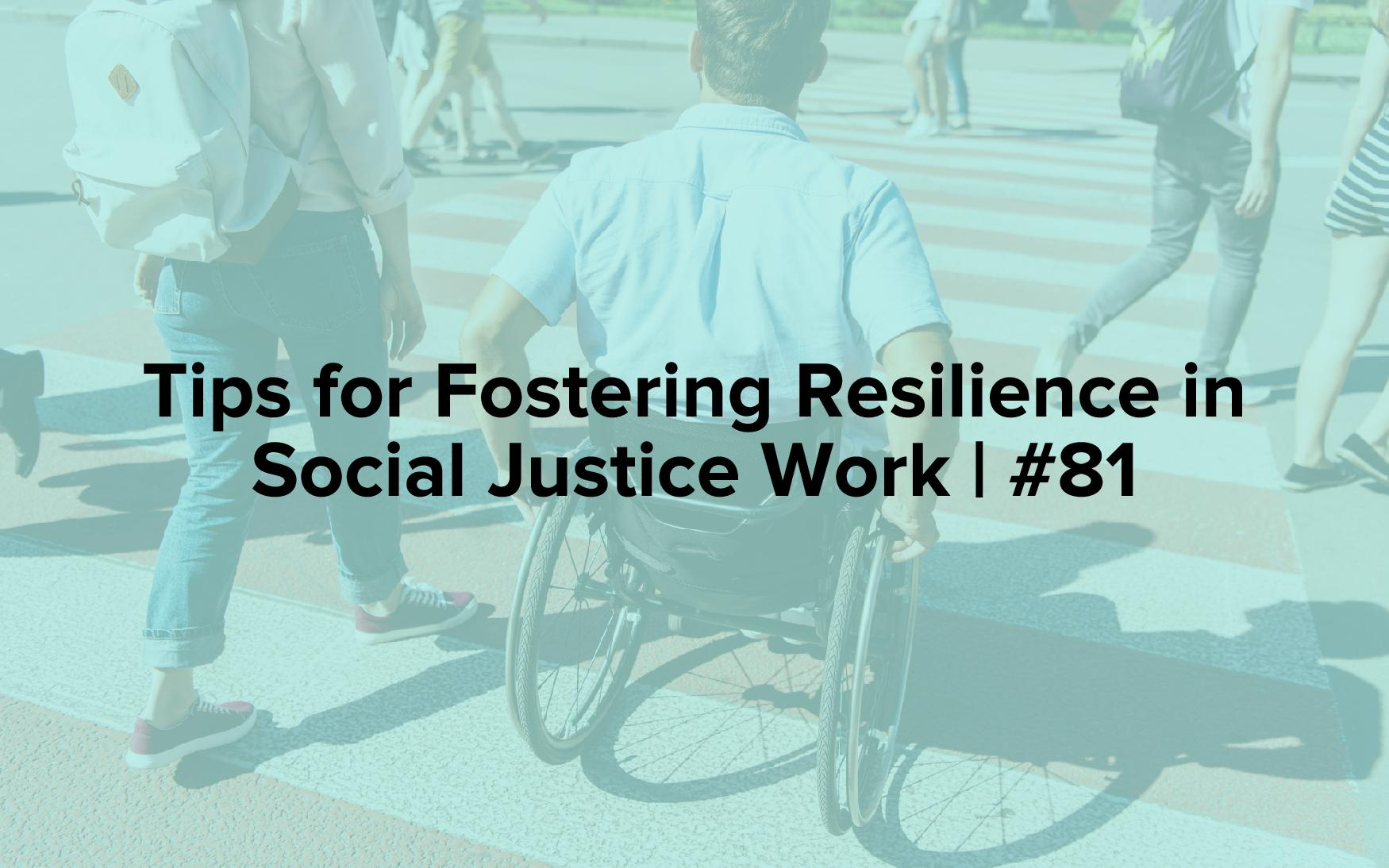 "The words, ""Tips for Fostering Resilience in Social Justice Work 