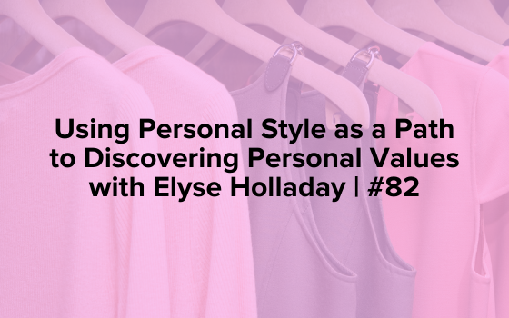 "The words, ""Using Personal Style as a Path to Discovering Personal Values with Elyse Holladay 