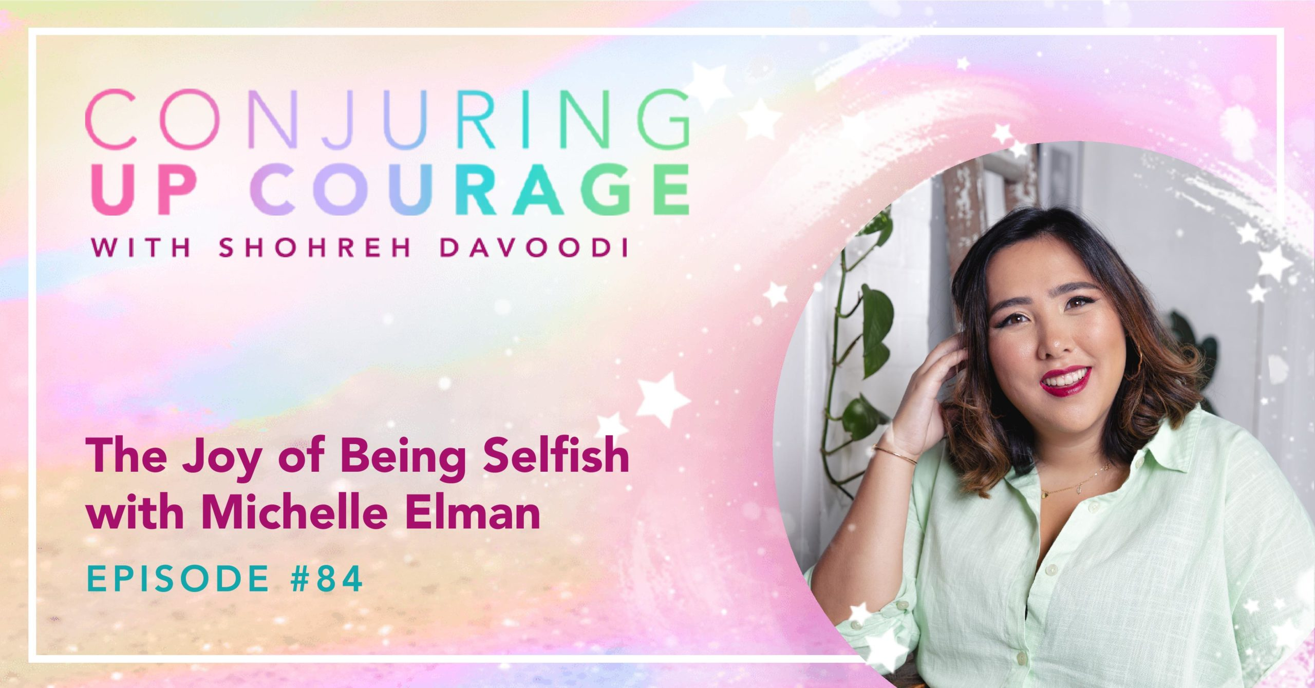 """The Conjuring Up Courage podcast logo, a photo of Michelle, and the words, """"The Joy of Being Selfish with Michelle Elman Episode #84"""""""