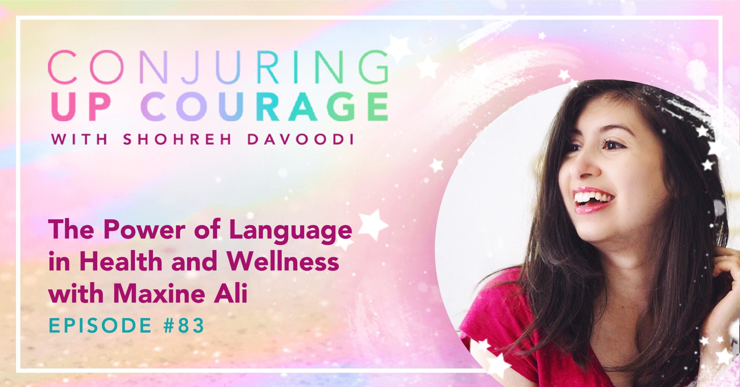"""The Conjuring Up Courage logo, a photo of Maxine, and the words, """"The Power of Language in Health and Wellness with Maxine Ali Episode #83"""""""