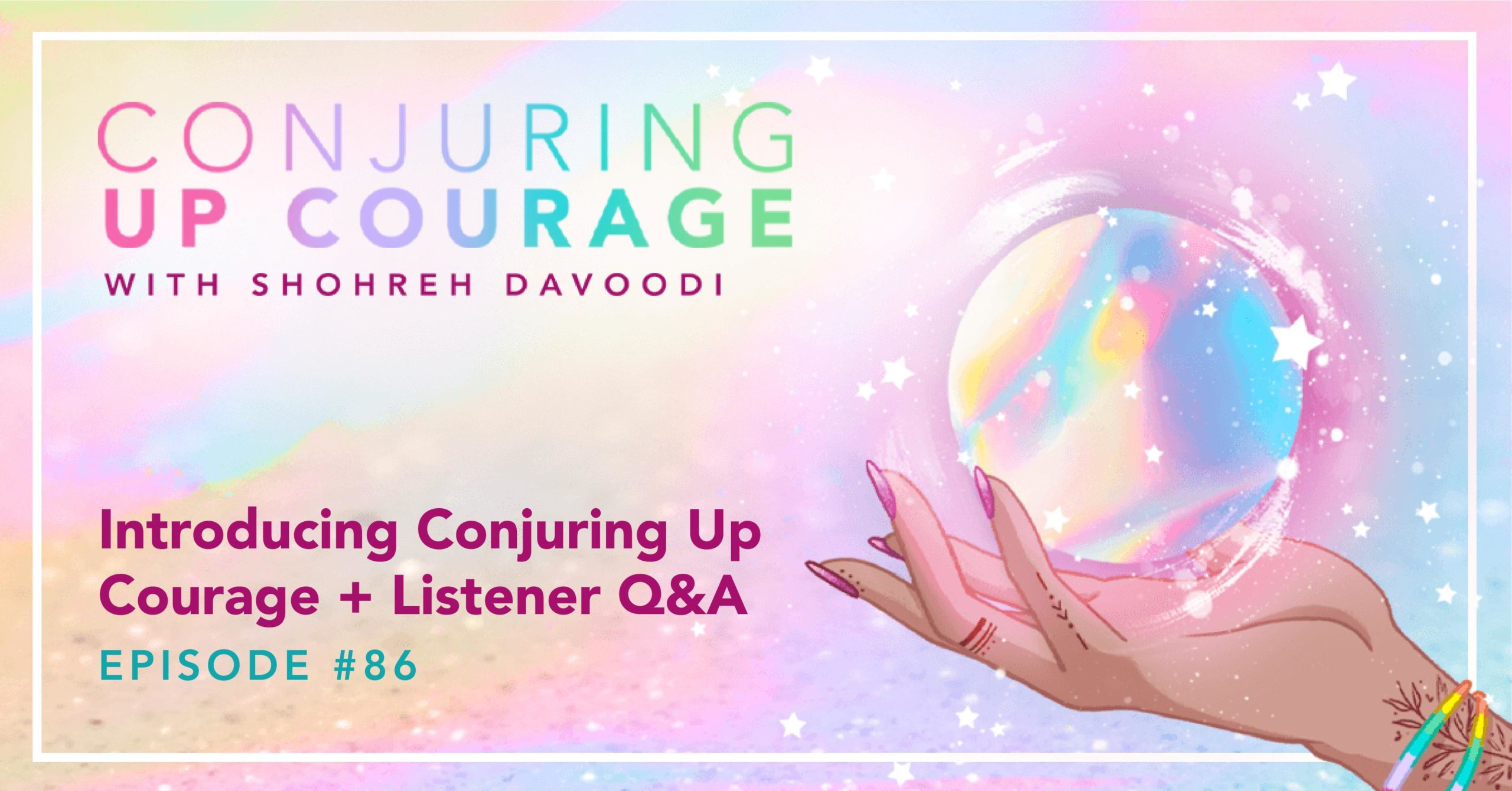 """The Conjuring Up Courage logo, a hand holding a rainbow pastel crystal ball, and the words, """"Introducing Conjuring Up Courage + Listener Q&A Episode #86"""""""