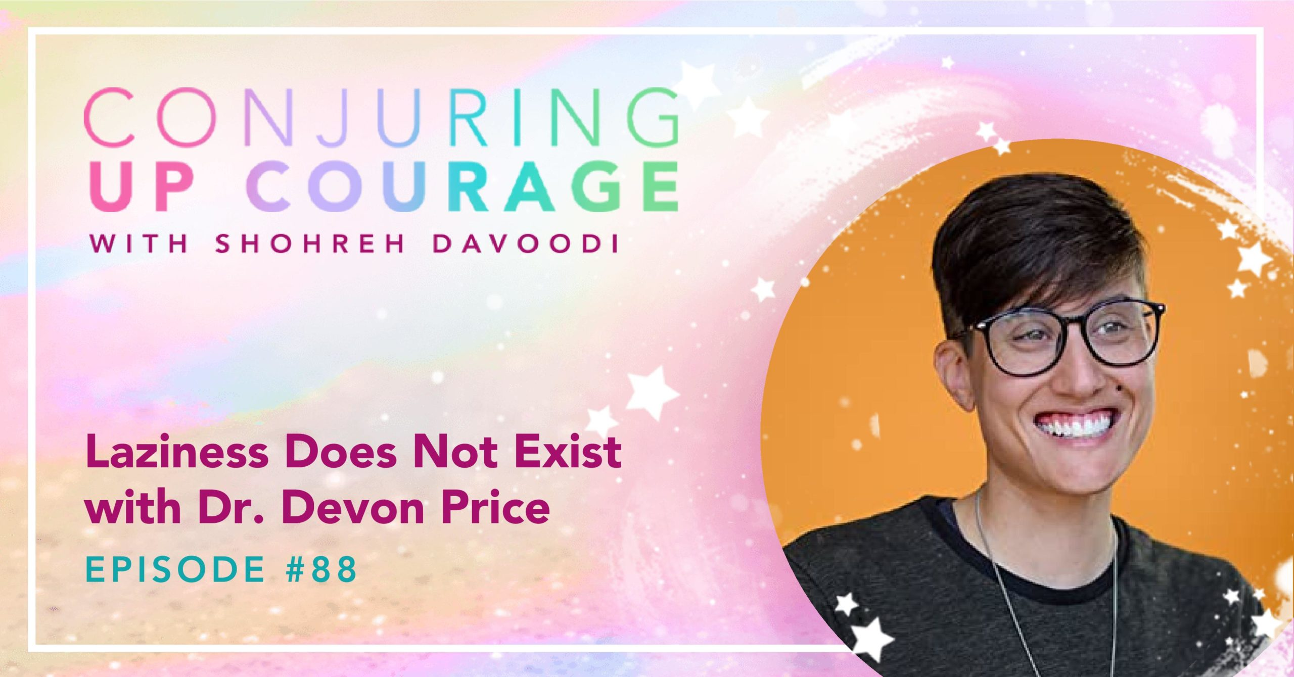 """The Conjuring Up Courage logo, a photo of Devon, and the words, """"Laziness Does Not Exist with Dr. Devon Price Episode #88"""""""