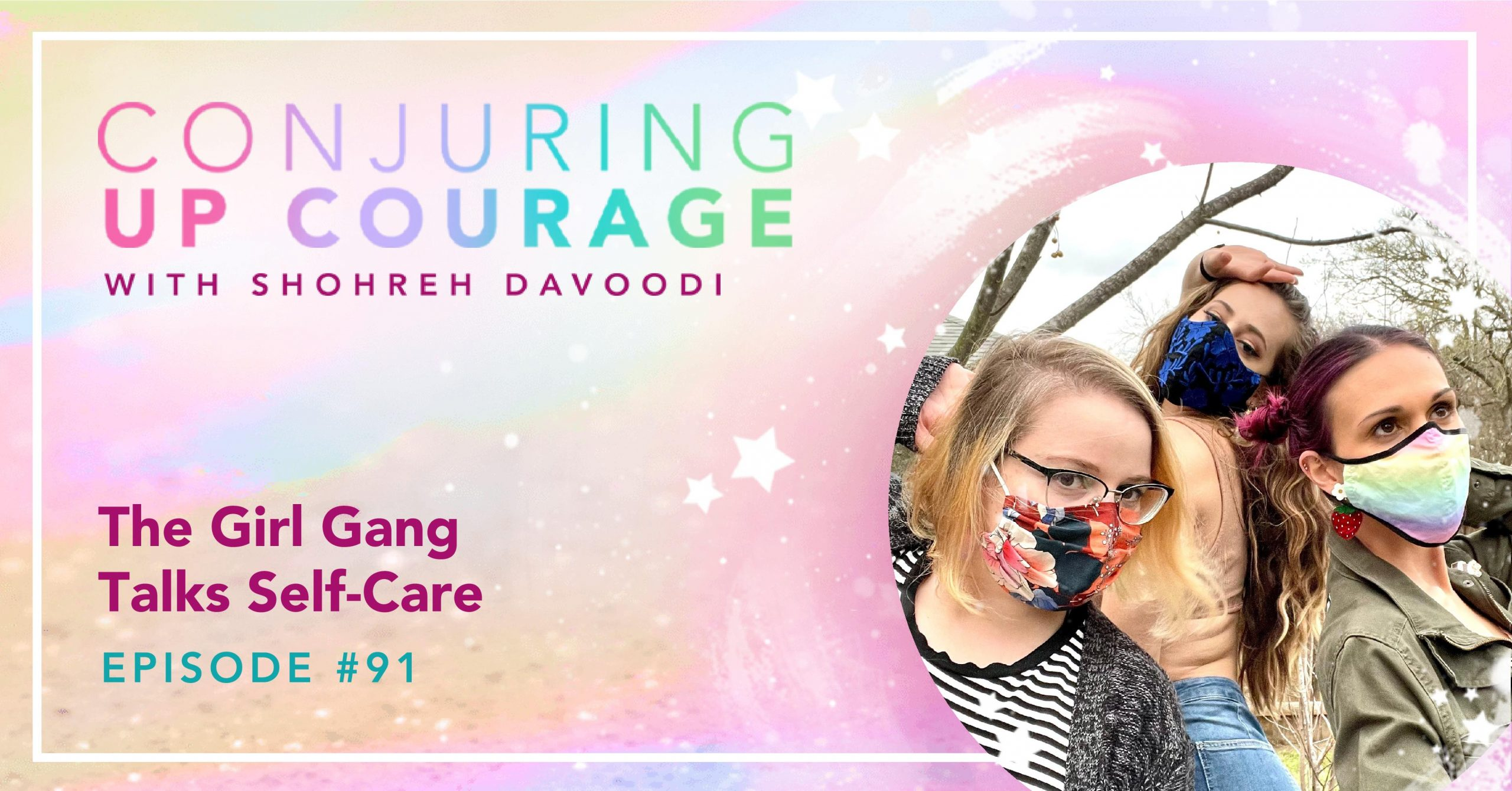 "The Conjuring Up Courage logo, a photo of Tiffany, Shohreh, and Ally in masks and striking a pose, and the words, ""The Girl Gang Talks Self-Care Episode #91"""