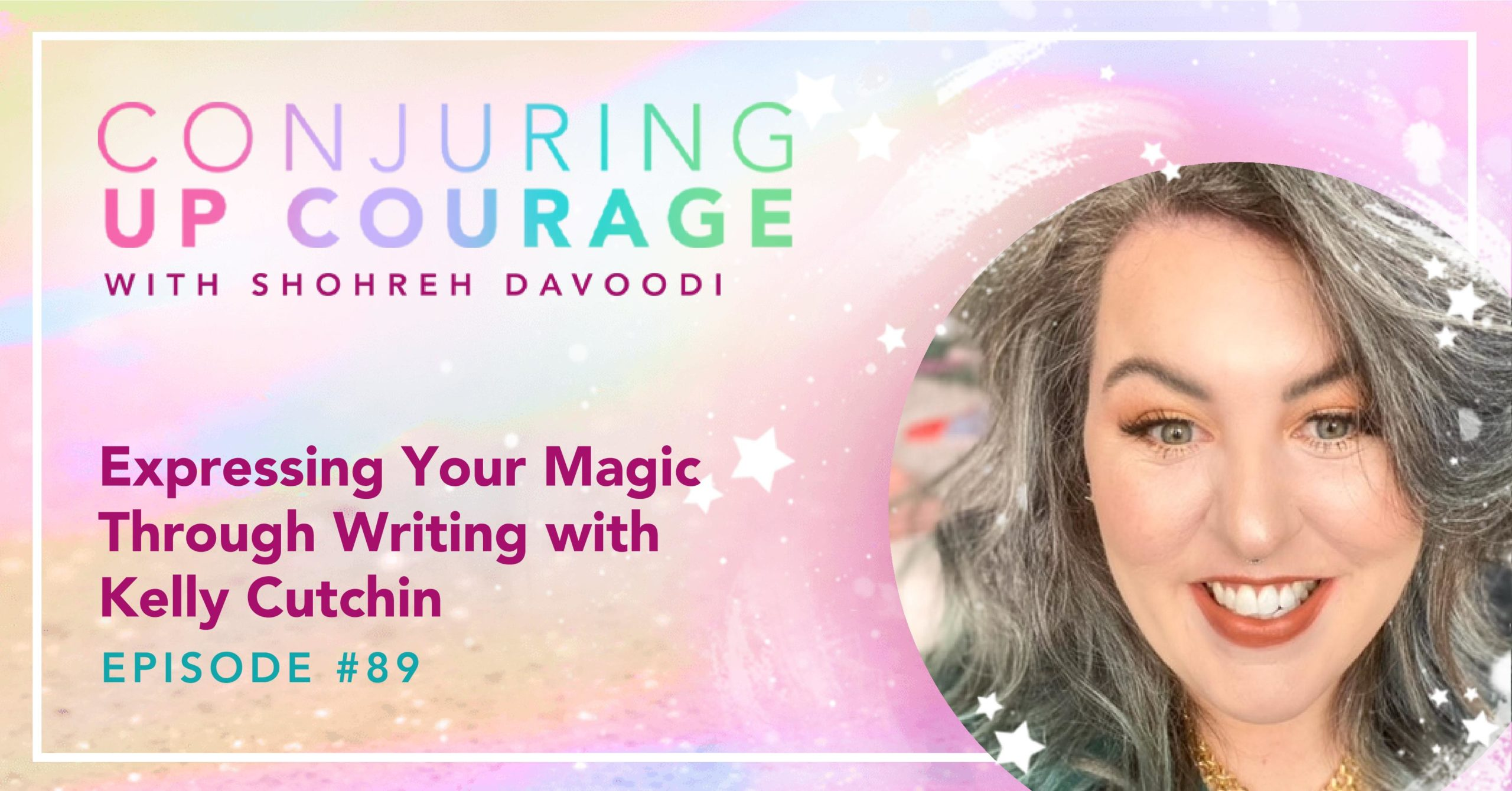 "The Conjuring Up Courage logo, a photo of Kelly, and the words, ""Expressing Your Magic Through Writing with Kelly Cutchin Episode #89"""