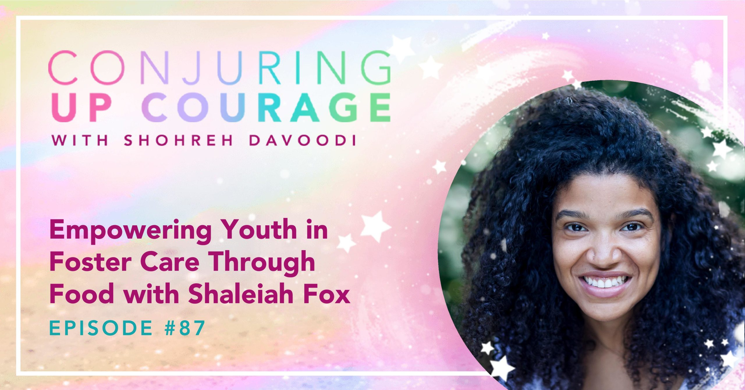 """The Conjuring Up Courage logo, a photo of Shaleiah, and the words, """"Empowering Youth in Foster Care Through Food with Shaleiah Fox Episode #87"""""""
