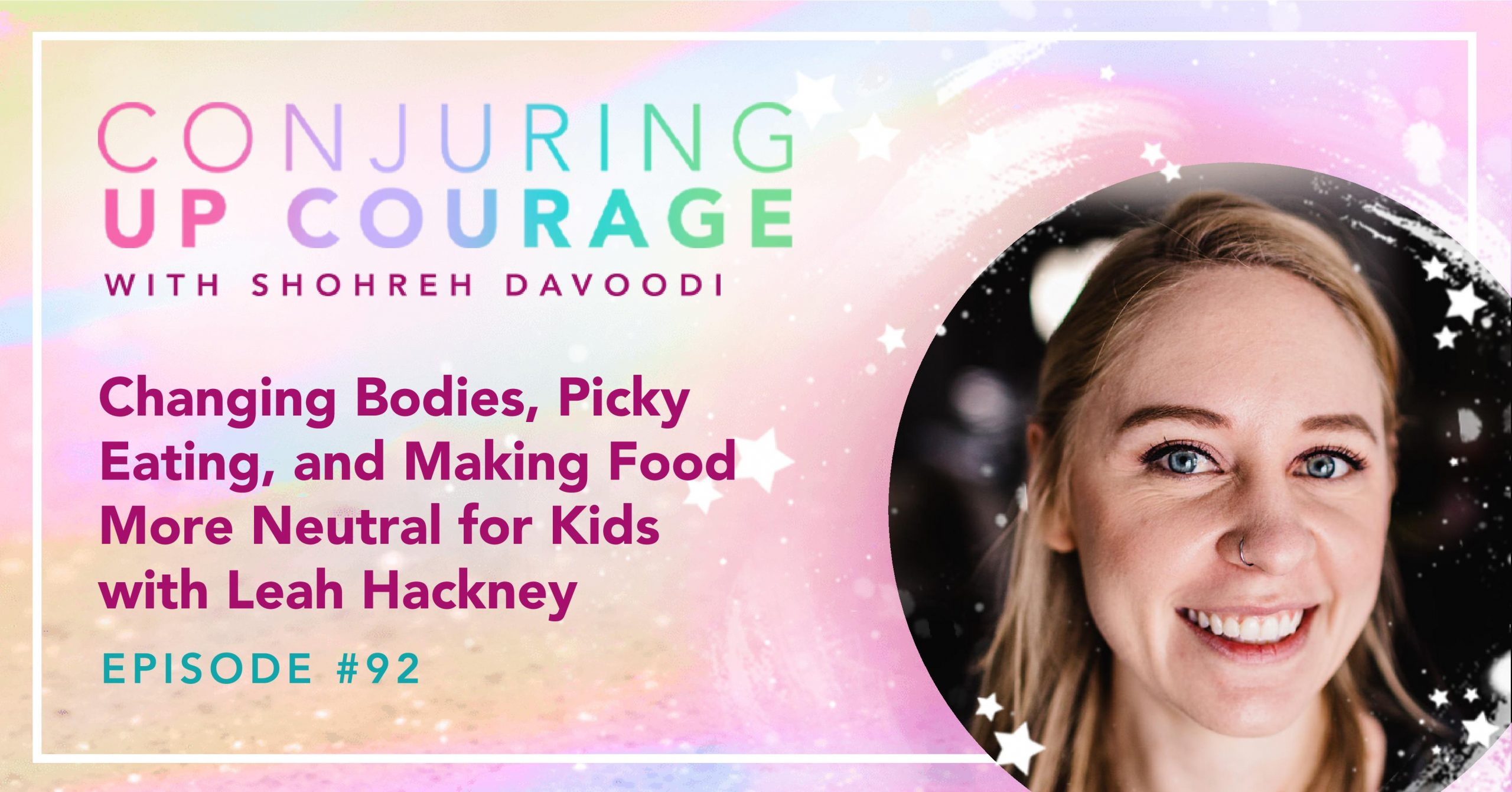 """The Conjuring Up Courage logo, a photo of Leah smiling, and the words, """"Changing Bodies, Picky Eating, and Making Food More Neutral for Kids with Leah Hackney"""""""