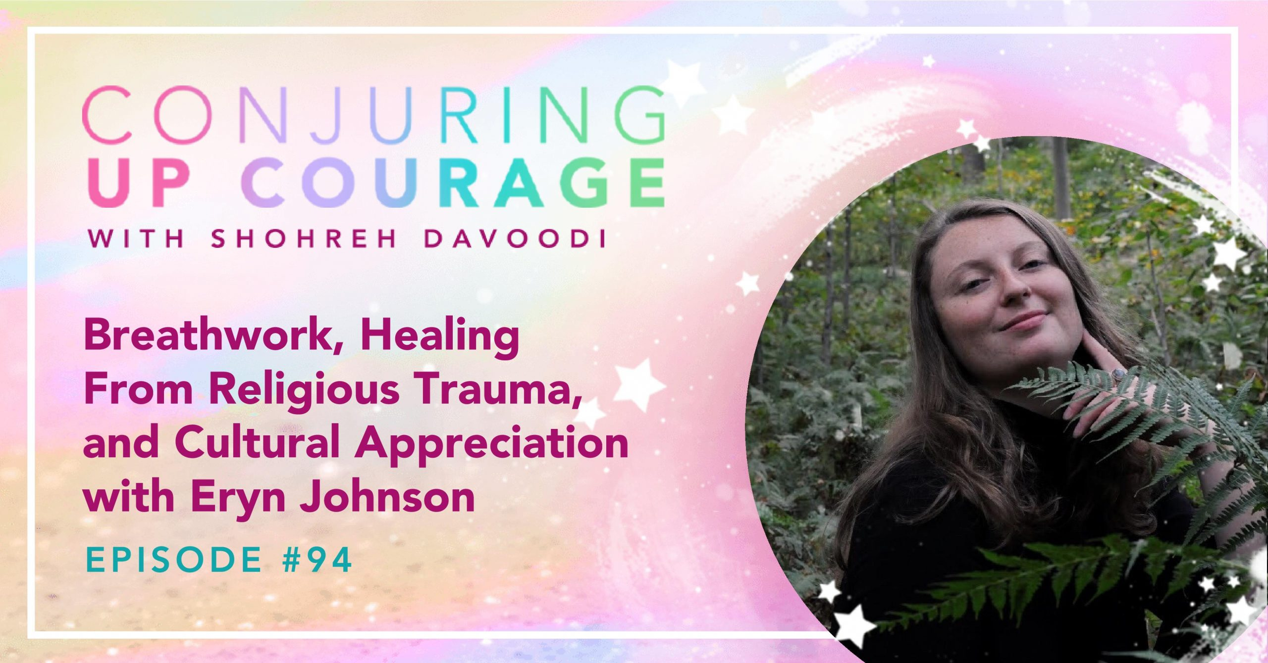 """The Conjuring Up Courage logo, a photo of Eryn in a forest with greenery in front of her, and the words, """"Breathwork, Healing From Religious Trauma, and Cultural Appreciation with Eryn Johnson Episode #94"""""""