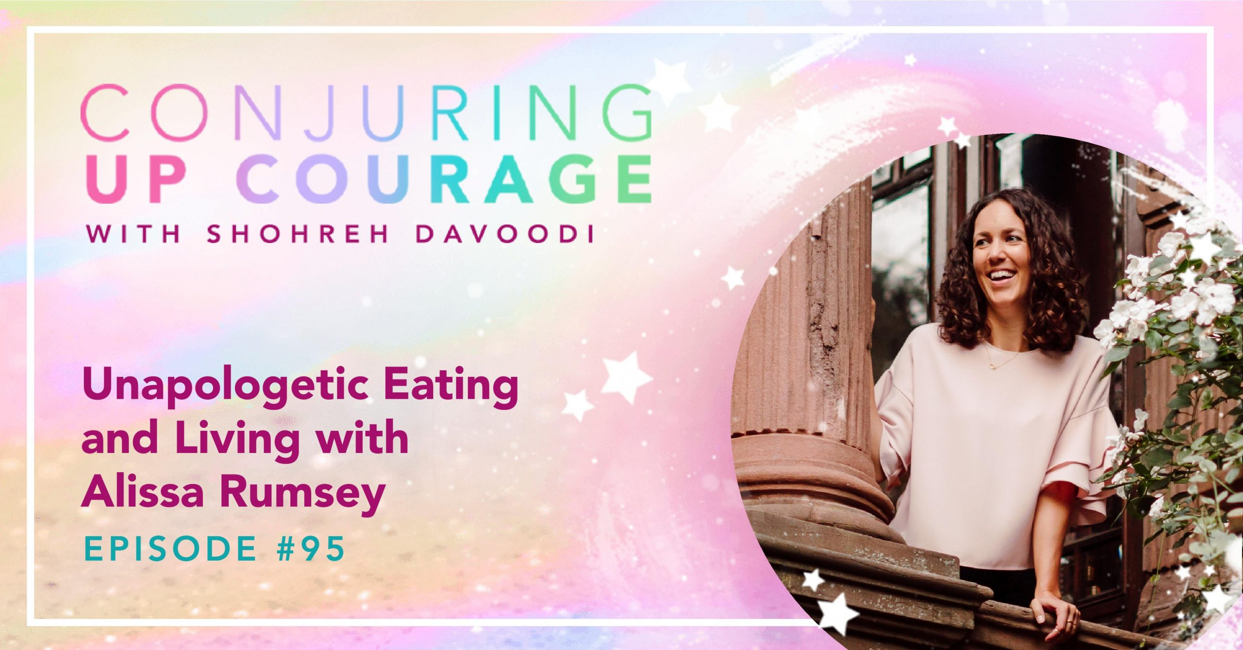 "The Conjuring Up Courage logo, a photo of Alissa in a pink, ruffled blouse leaning out from behind a pillar, and the words, ""Unapologetic Eating and Living with Alissa Rumsey Episode #95"""
