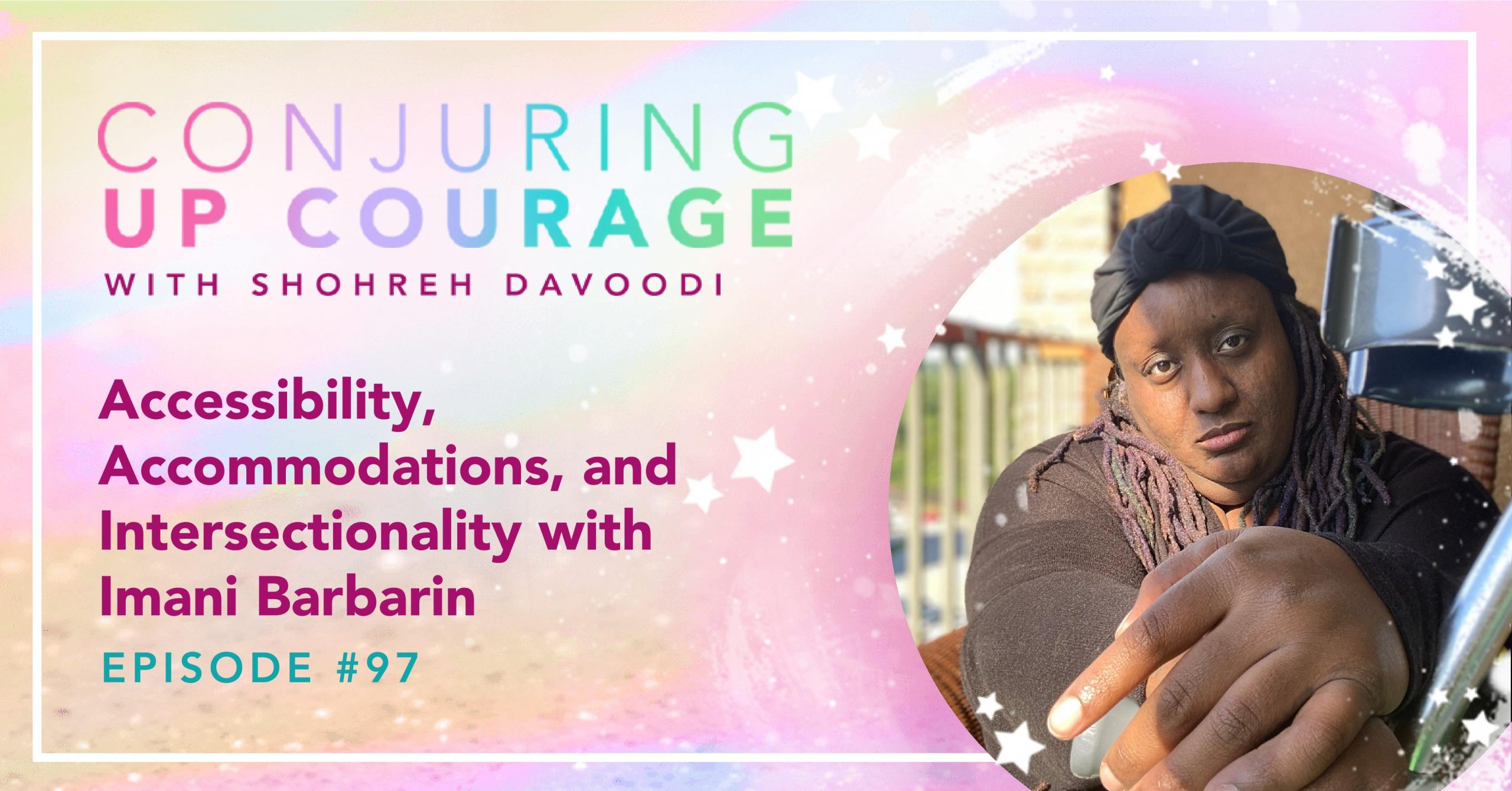 """The Conjuring Up Courage logo, a photo of Imani that displays her crutch, and the words, """"Accessibility, Accommodations, and Intersectionality with Imani Barbarin Episode #97"""""""