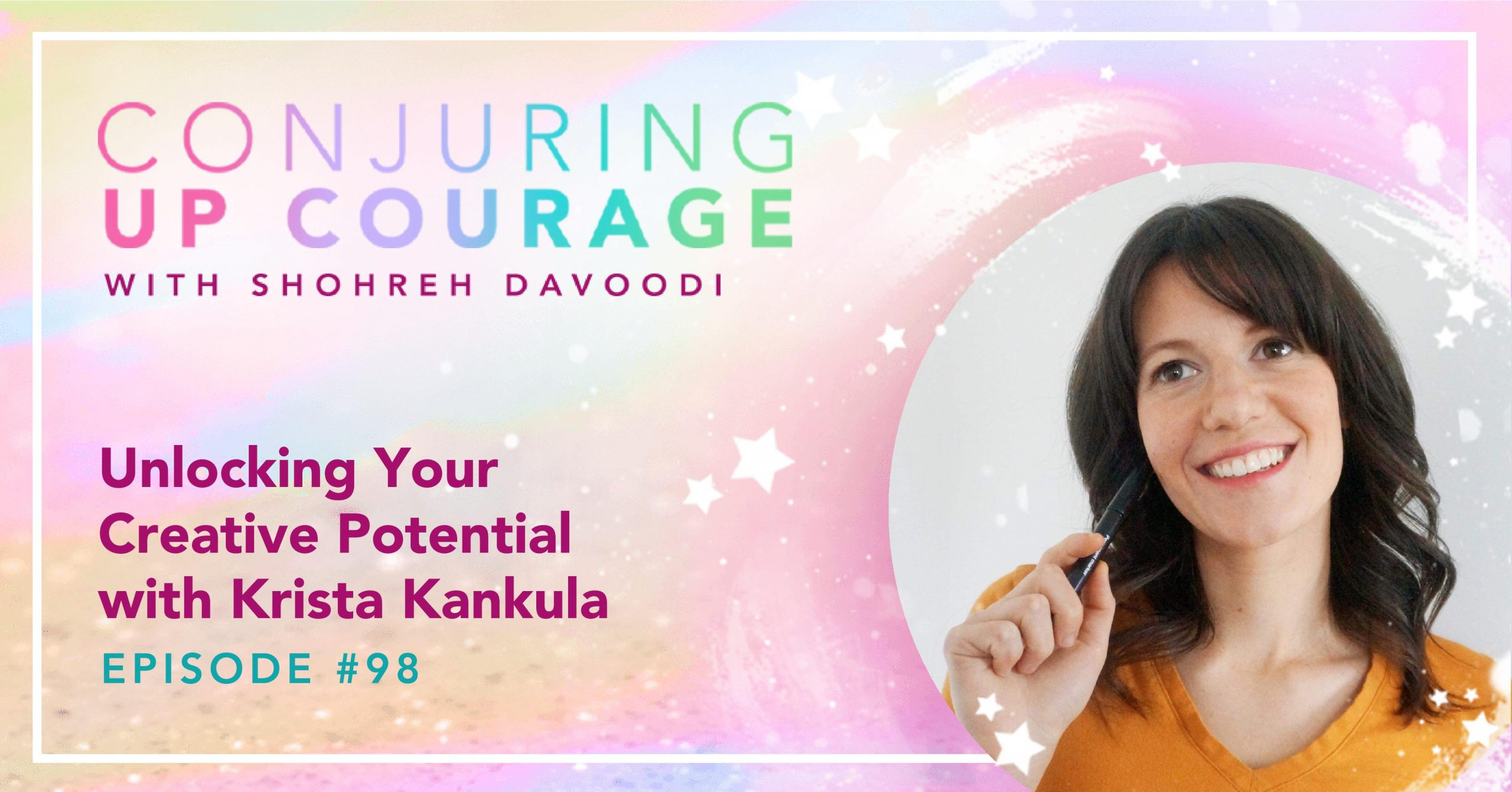 """The Conjuring Up Courage logo, a photo of Krista holding a pen and looking thoughtful, and the words, """"Unlocking Your Creative Potential with Krista Kankula Episode #98"""""""