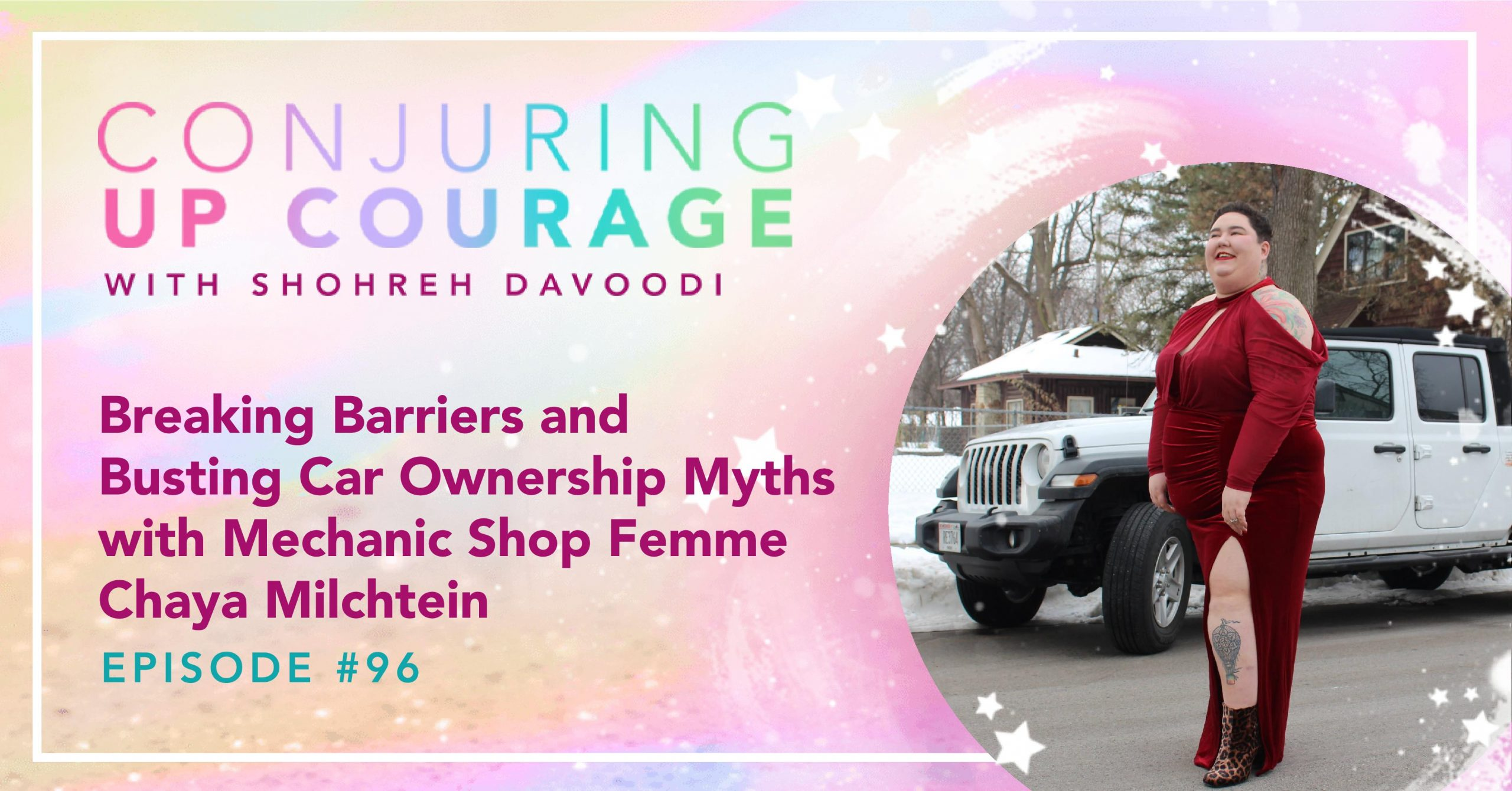 """The Conjuring Up Courage logo, a photo of Chaya in dark red gown in front of a white Jeep, and the words, """"Breaking Barriers and Busting Car Ownership Myths with Mechanic Shop Femme Chaya Milchtein Episode #96"""""""