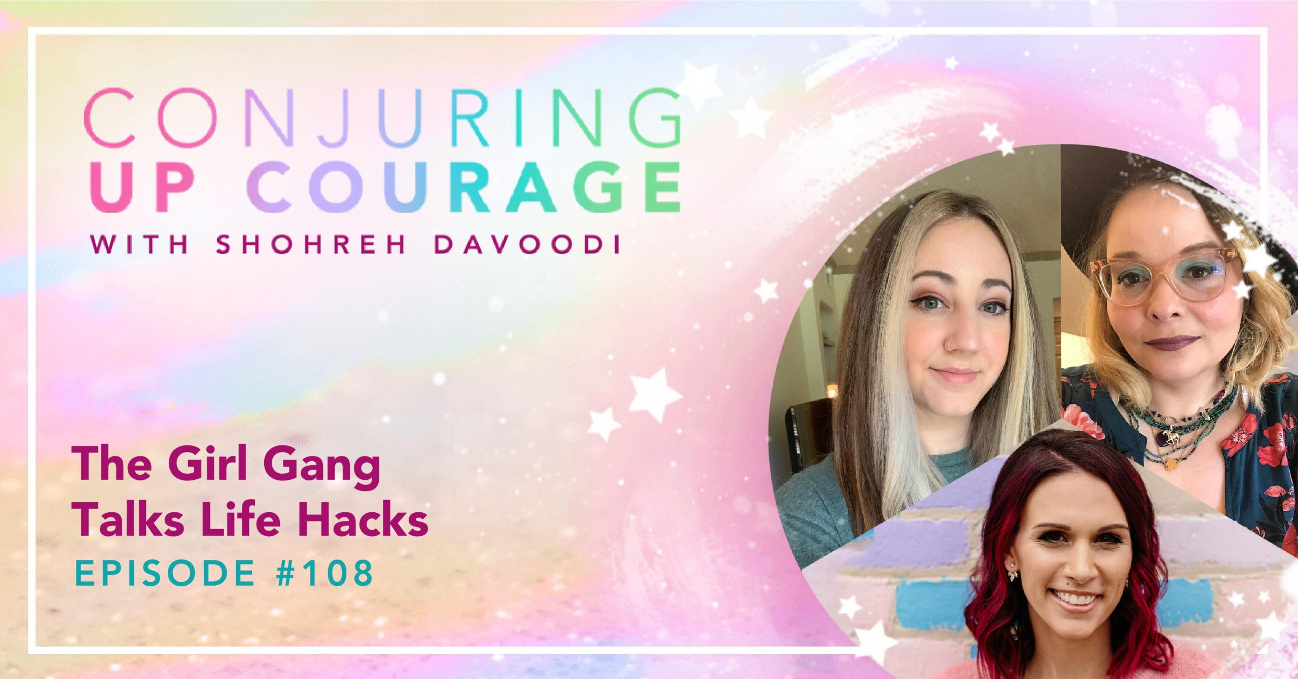 """The Conjuring Up Courage logo, a trio of selfies of Ally, Tiffany, and Shohreh in a circular frame, and the words, """"The Girl Gang Talks Life Hacks Episode #108"""""""