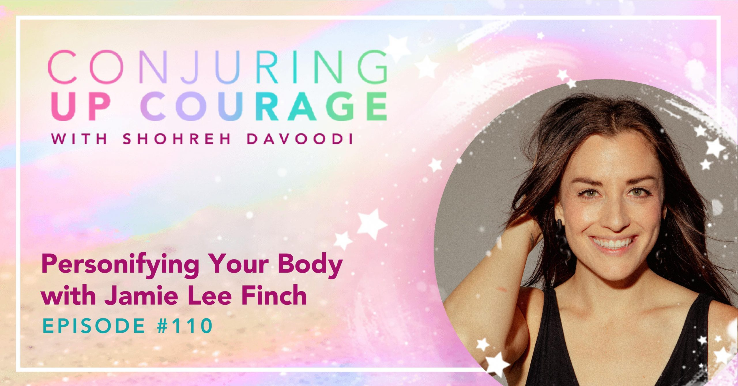 """The Conjuring Up Courage logo, a photo of Jamie smiling in a black v-neck tank top with her hair blowing back, and the words, """"Personifying Your Body with Jamie Lee Finch Episode #110"""""""