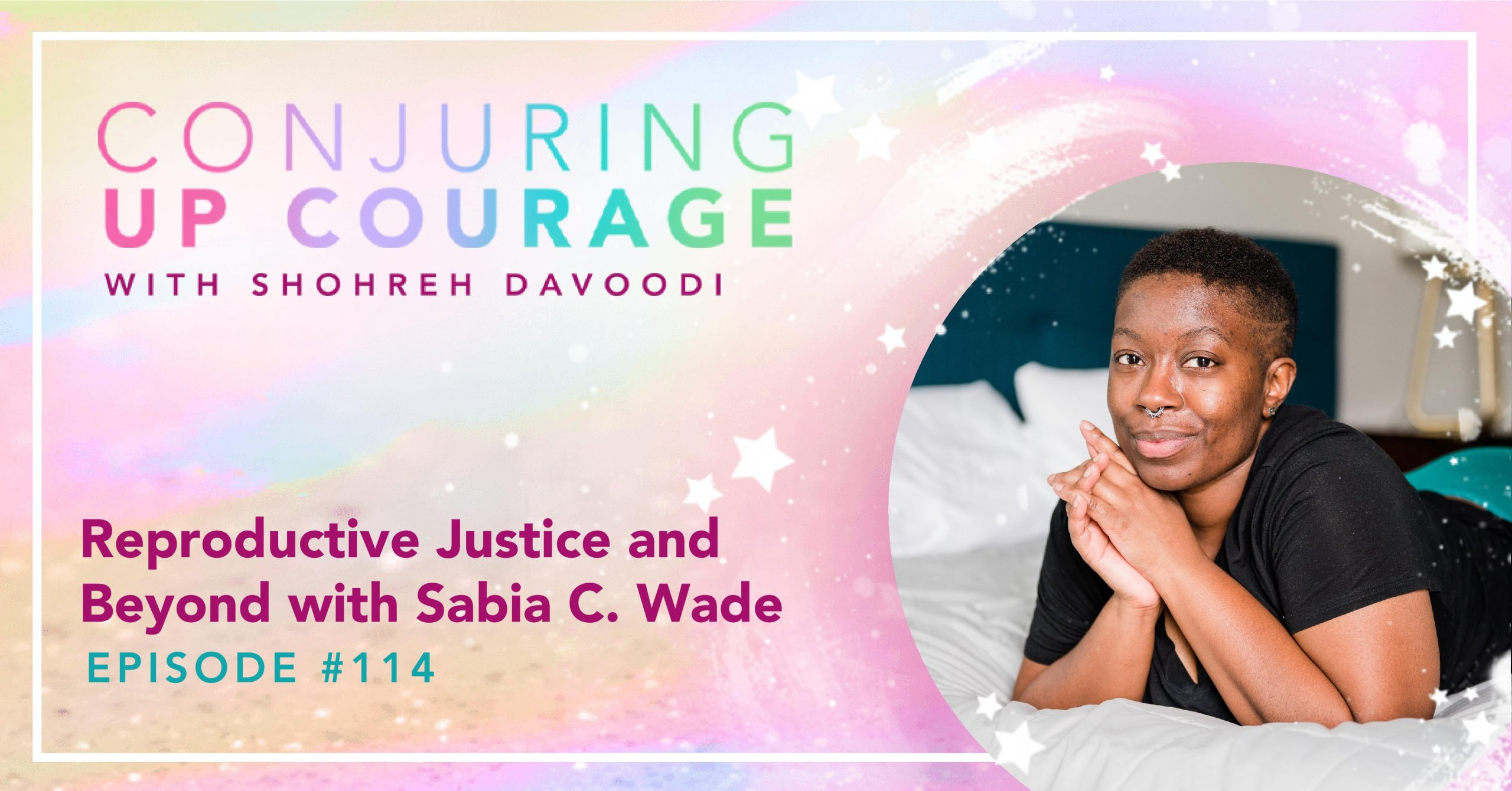 """The Conjuring Up Courage logo, a photo of Sabia layin on a bed in a black t-shirt and teal undies, and the words """"Reproductive Justice and Beyond with Sabia C. Wade Episode #114"""""""